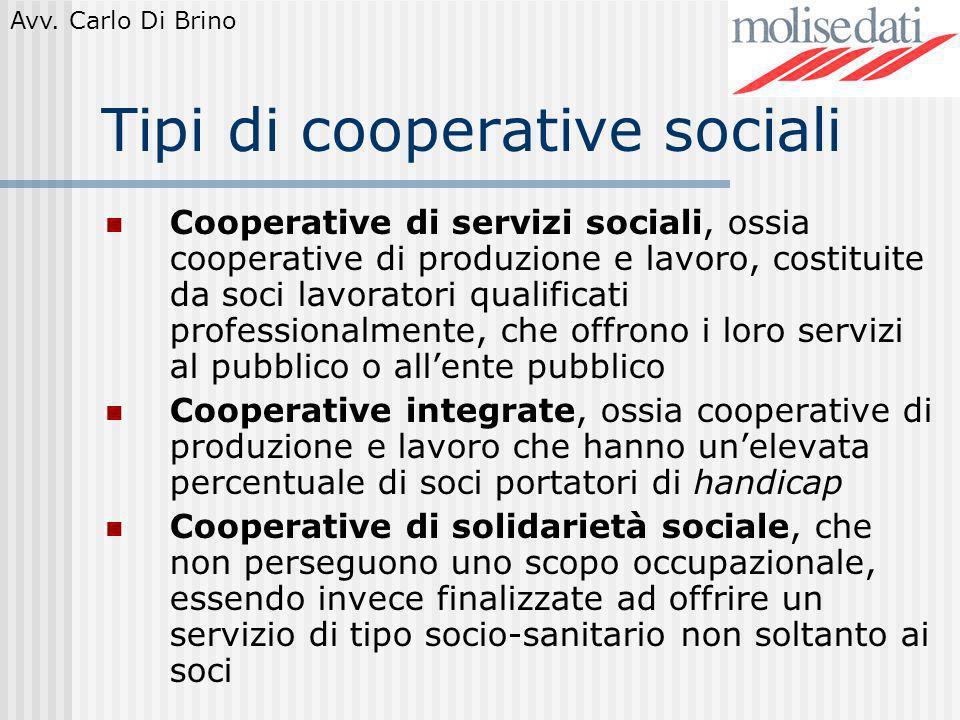 Avv. Carlo Di Brino Tipi di cooperative sociali Cooperative di servizi sociali, ossia cooperative di produzione e lavoro, costituite da soci lavorator