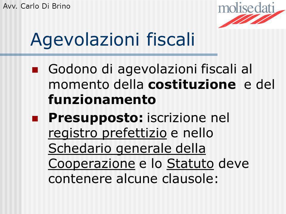 Avv. Carlo Di Brino Agevolazioni fiscali Godono di agevolazioni fiscali al momento della costituzione e del funzionamento Presupposto: iscrizione nel