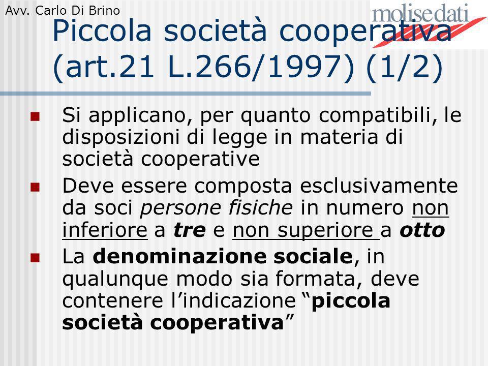 Avv. Carlo Di Brino Piccola società cooperativa (art.21 L.266/1997) (1/2) Si applicano, per quanto compatibili, le disposizioni di legge in materia di