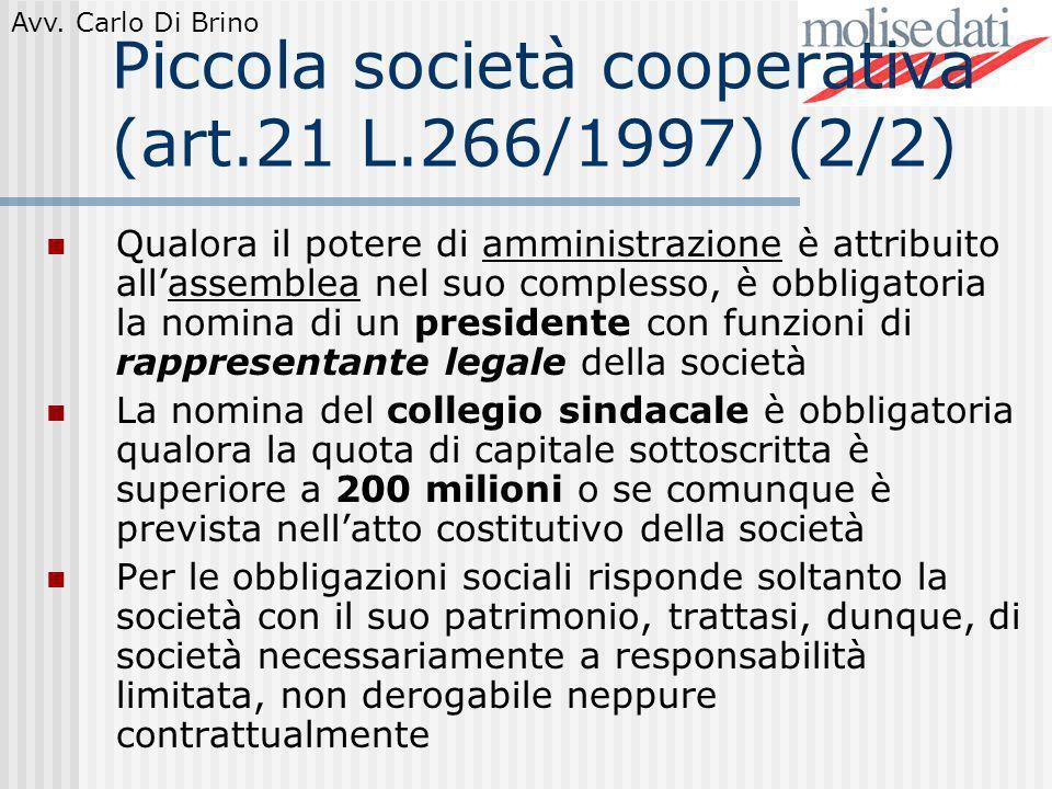 Avv. Carlo Di Brino Piccola società cooperativa (art.21 L.266/1997) (2/2) Qualora il potere di amministrazione è attribuito allassemblea nel suo compl