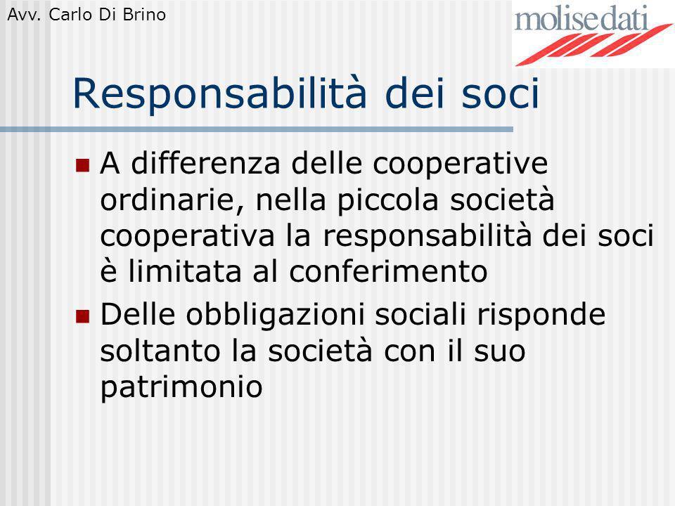 Avv. Carlo Di Brino Responsabilità dei soci A differenza delle cooperative ordinarie, nella piccola società cooperativa la responsabilità dei soci è l