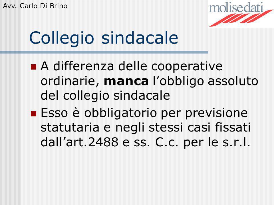 Avv. Carlo Di Brino Collegio sindacale A differenza delle cooperative ordinarie, manca lobbligo assoluto del collegio sindacale Esso è obbligatorio pe
