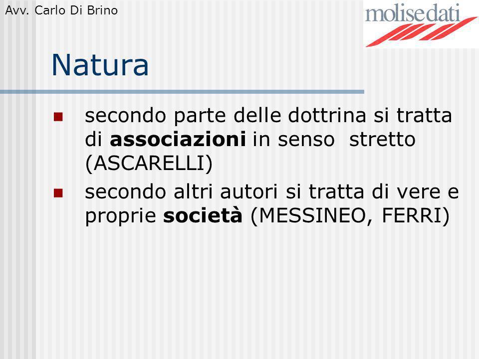 Avv. Carlo Di Brino Natura secondo parte delle dottrina si tratta di associazioni in senso stretto (ASCARELLI) secondo altri autori si tratta di vere