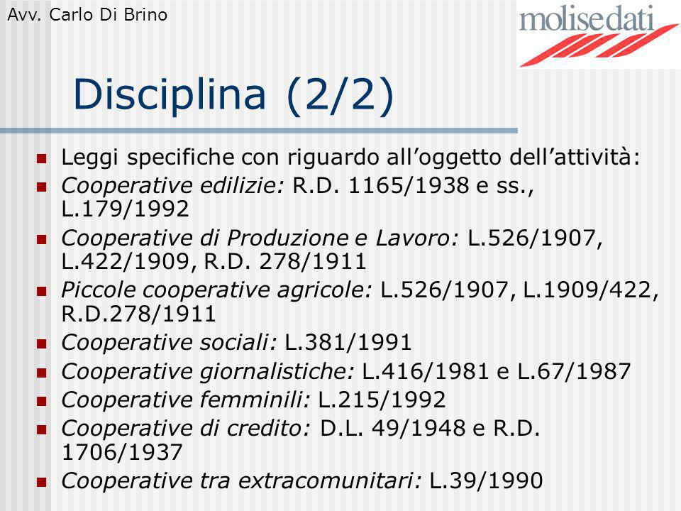 Avv. Carlo Di Brino Disciplina (2/2) Leggi specifiche con riguardo alloggetto dellattività: Cooperative edilizie: R.D. 1165/1938 e ss., L.179/1992 Coo
