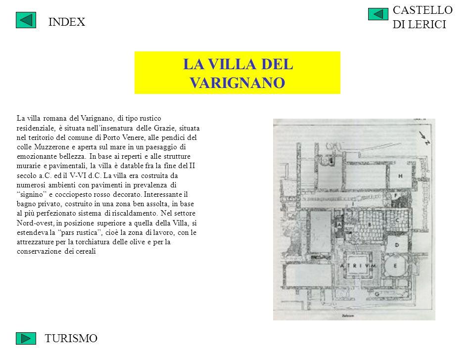 INDEX CASTELLO DI LERICI LA VILLA DEL VARIGNANO La villa romana del Varignano, di tipo rustico residenziale, è situata nellinsenatura delle Grazie, si
