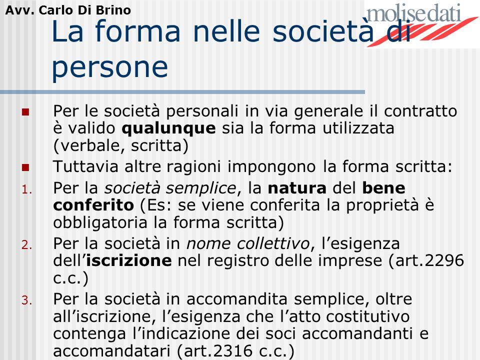 Avv. Carlo Di Brino La forma nelle società di persone Per le società personali in via generale il contratto è valido qualunque sia la forma utilizzata