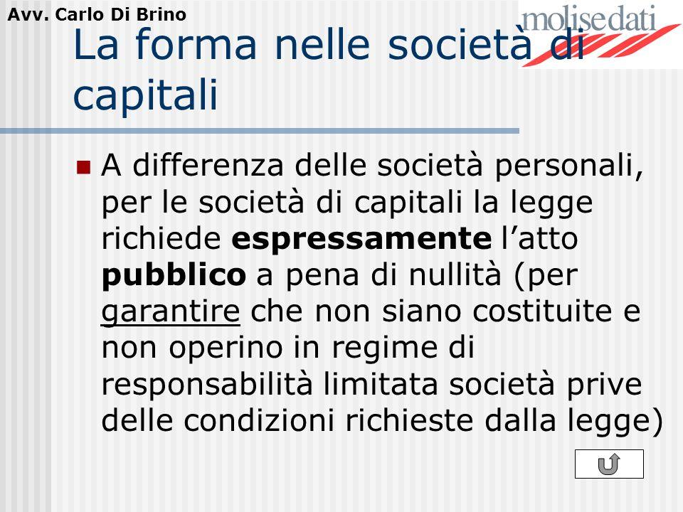 Avv. Carlo Di Brino La forma nelle società di capitali A differenza delle società personali, per le società di capitali la legge richiede espressament