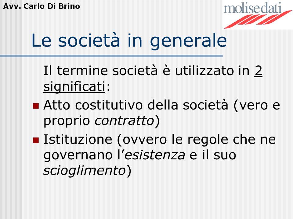 Avv. Carlo Di Brino Le società in generale Il termine società è utilizzato in 2 significati: Atto costitutivo della società (vero e proprio contratto)