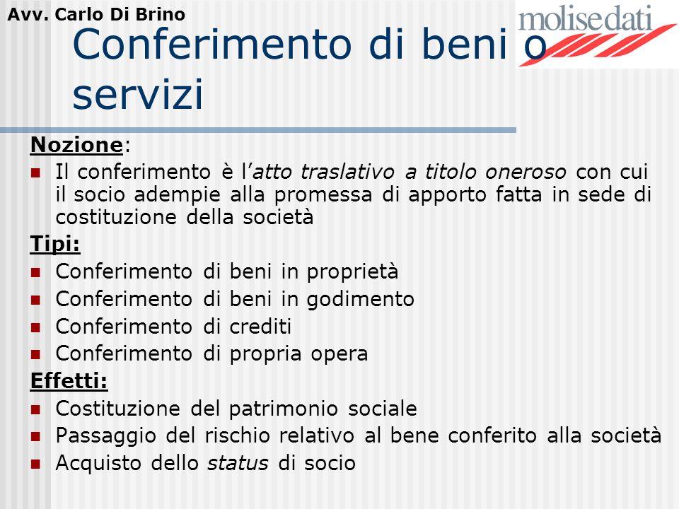Avv. Carlo Di Brino Conferimento di beni o servizi Nozione: Il conferimento è latto traslativo a titolo oneroso con cui il socio adempie alla promessa