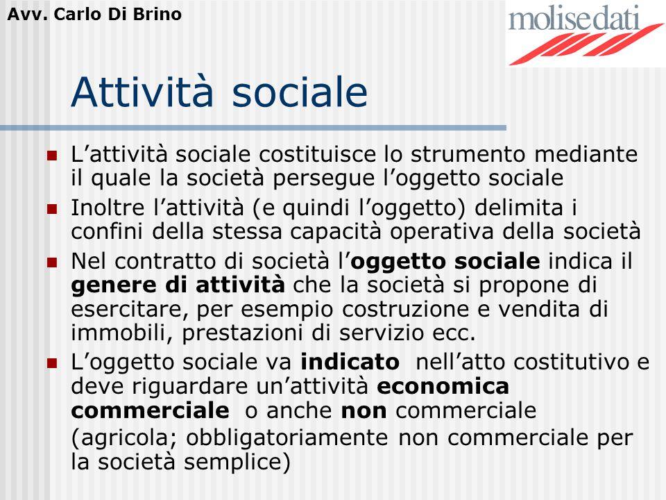 Avv. Carlo Di Brino Attività sociale Lattività sociale costituisce lo strumento mediante il quale la società persegue loggetto sociale Inoltre lattivi