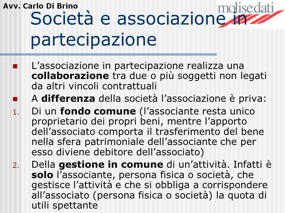 Avv. Carlo Di Brino Società e associazione in partecipazione Lassociazione in partecipazione realizza una collaborazione tra due o più soggetti non le