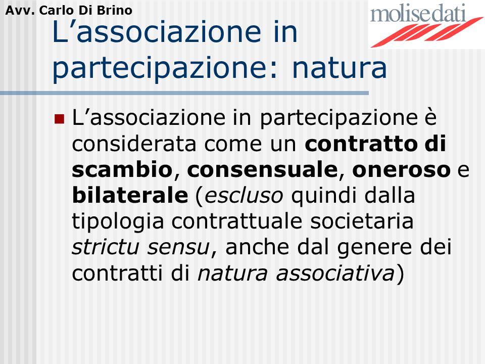 Avv. Carlo Di Brino Lassociazione in partecipazione: natura Lassociazione in partecipazione è considerata come un contratto di scambio, consensuale, o