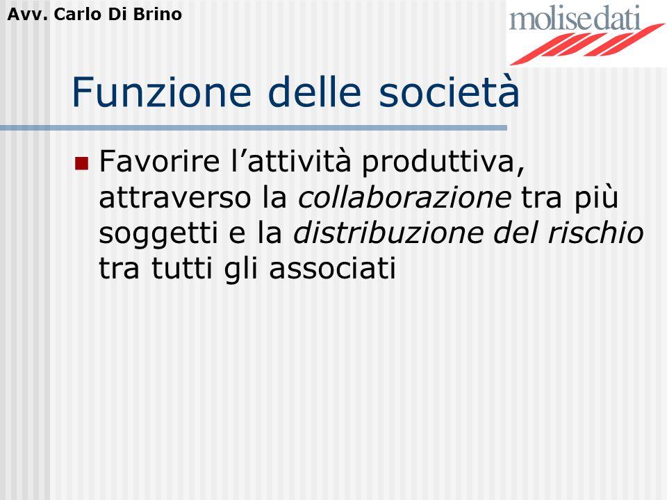 Avv. Carlo Di Brino Funzione delle società Favorire lattività produttiva, attraverso la collaborazione tra più soggetti e la distribuzione del rischio