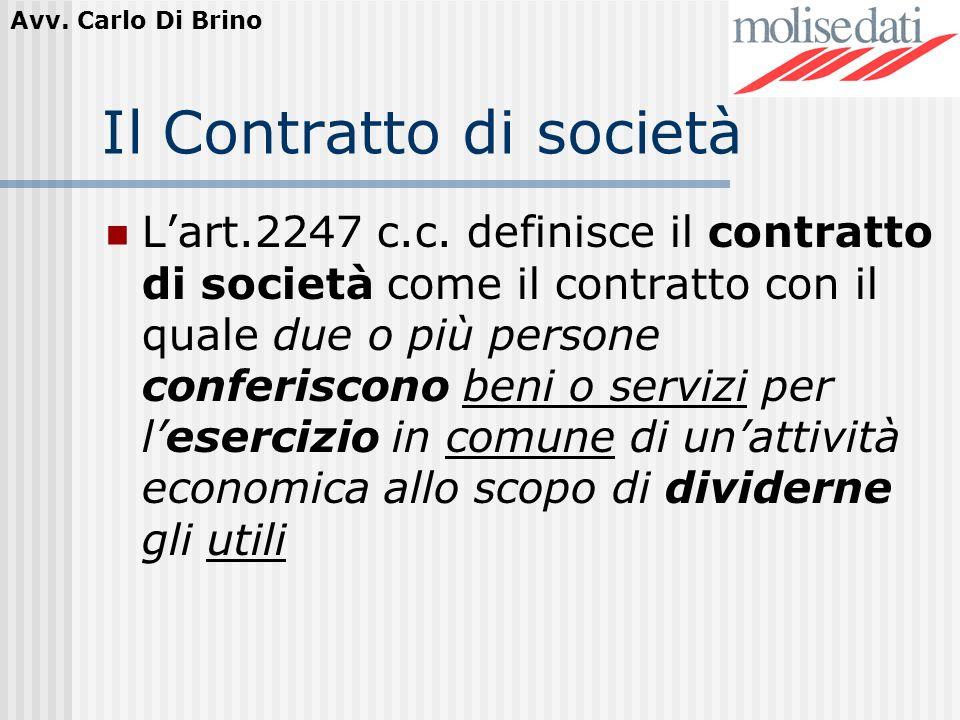 Avv. Carlo Di Brino Il Contratto di società Lart.2247 c.c. definisce il contratto di società come il contratto con il quale due o più persone conferis