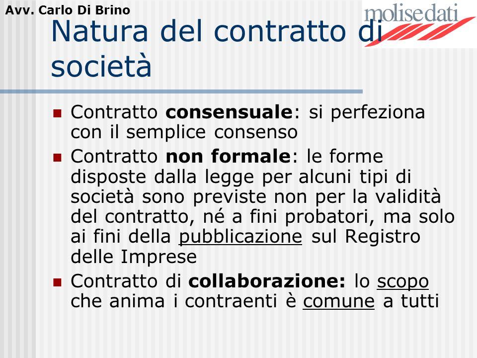 Avv. Carlo Di Brino Natura del contratto di società Contratto consensuale: si perfeziona con il semplice consenso Contratto non formale: le forme disp