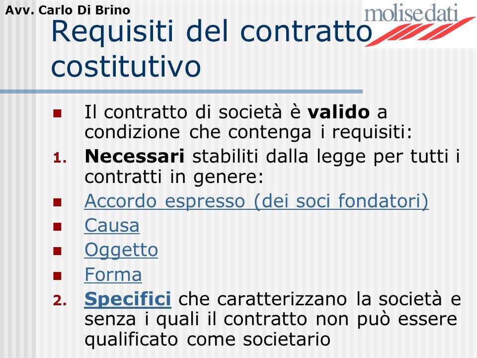 Avv. Carlo Di Brino Requisiti del contratto costitutivo Il contratto di società è valido a condizione che contenga i requisiti: 1. Necessari stabiliti
