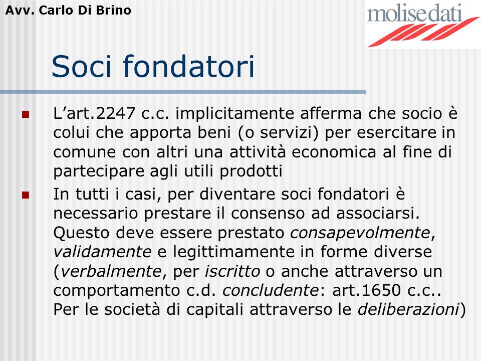 Avv. Carlo Di Brino Soci fondatori Lart.2247 c.c. implicitamente afferma che socio è colui che apporta beni (o servizi) per esercitare in comune con a