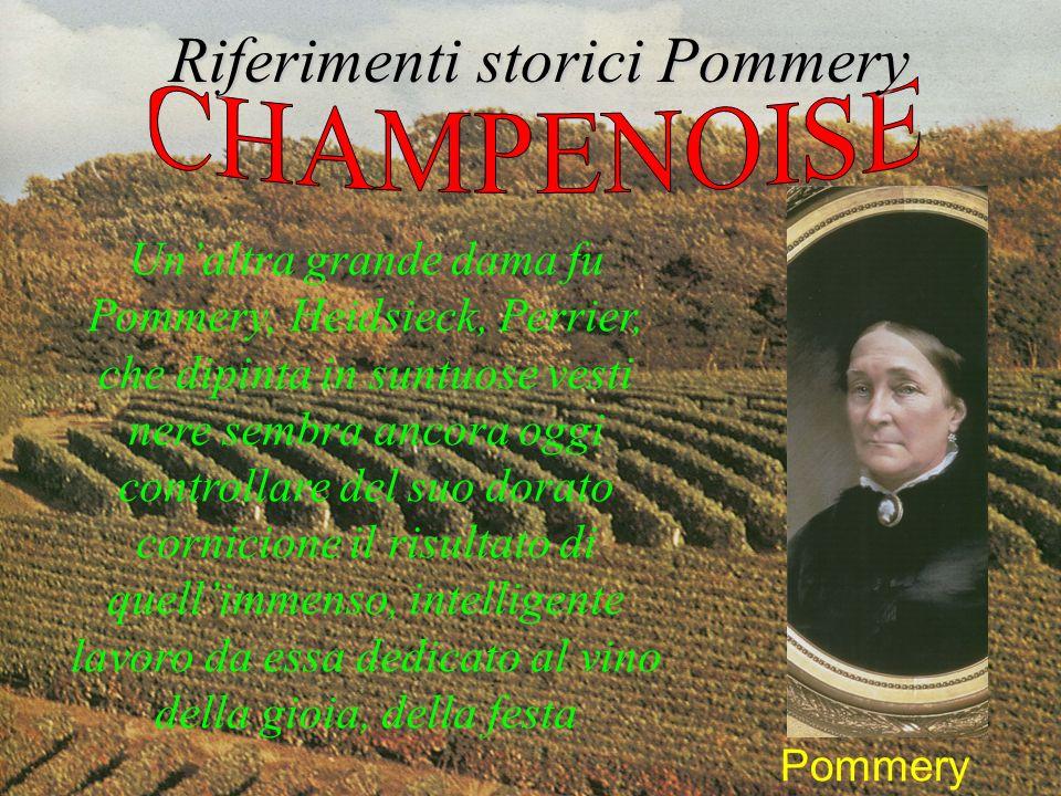 Riferimenti storici Pommery Pommery Unaltra grande dama fu Pommery, Heidsieck, Perrier, che dipinta in suntuose vesti nere sembra ancora oggi controll