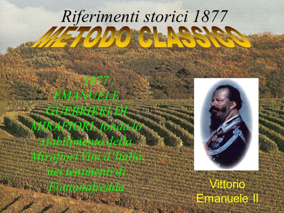 1877 : EMANUELE GUERRIERI DI MIRAFIORI, fonda lo stabilimento della Mirafiori Vini dItalia nei tenimenti di Fontanafredda Riferimenti storici 1877 Vit