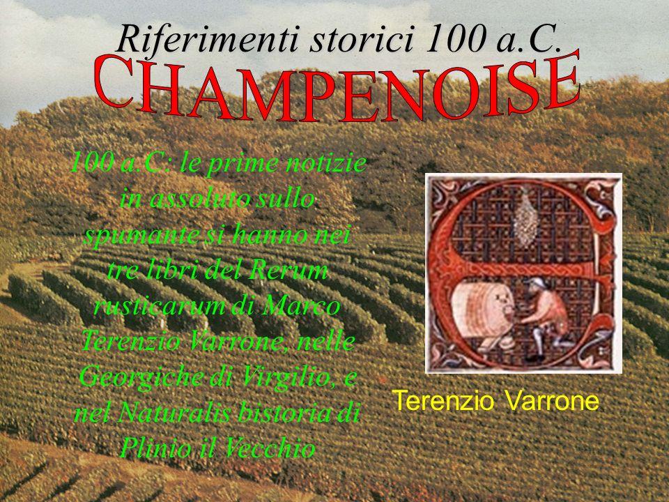 Riferimenti storici 100 a.C. 100 a.C: le prime notizie in assoluto sullo spumante si hanno nei tre libri del Rerum rusticarum di Marco Terenzio Varron