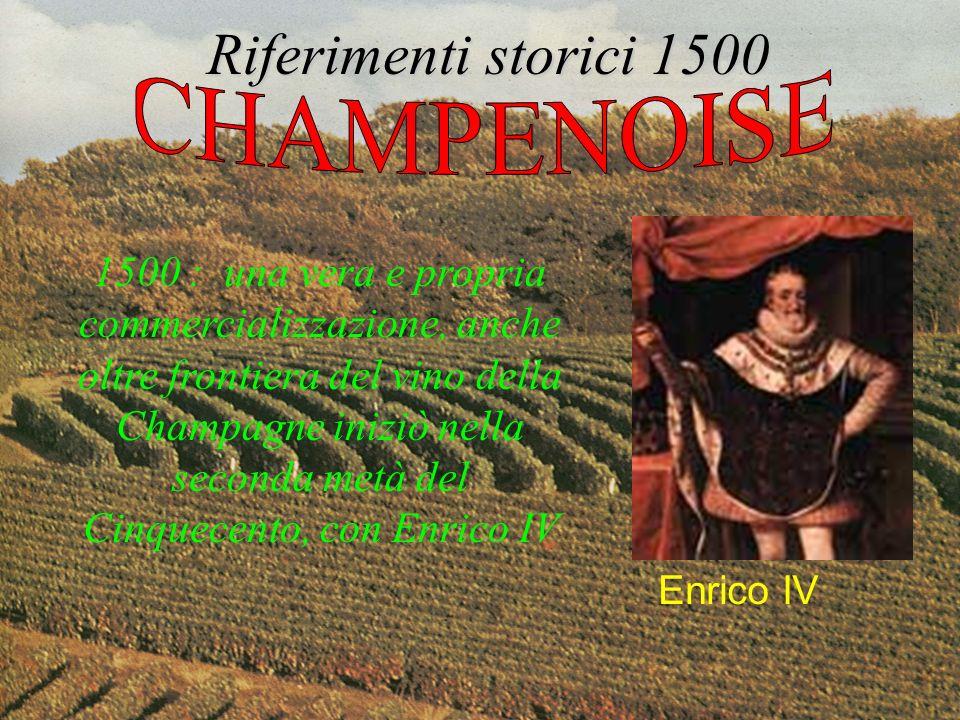 Enrico IV 1500 : una vera e propria commercializzazione, anche oltre frontiera del vino della Champagne iniziò nella seconda metà del Cinquecento, con