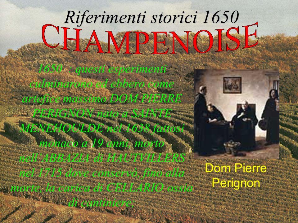 Riferimenti storici Dom Pierre Perignon Dom Pérignon mise appunto, nel 1668, un sistema di assemblaggio per lo champagne che diede la svolta e che ha distanza di IV secoli è ancora la base che forma le cuvée.