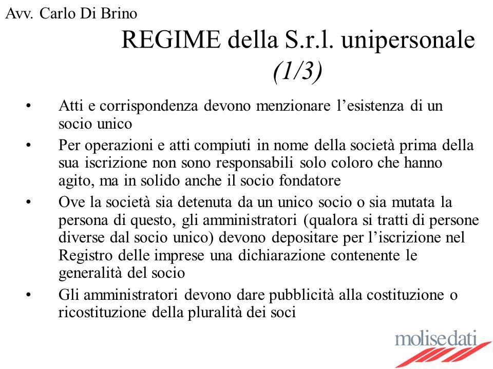 Avv. Carlo Di Brino REGIME della S.r.l. unipersonale (1/3) Atti e corrispondenza devono menzionare lesistenza di un socio unico Per operazioni e atti