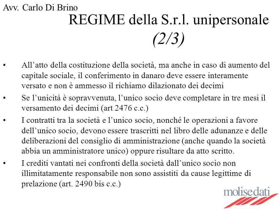 Avv. Carlo Di Brino REGIME della S.r.l. unipersonale (2/3) Allatto della costituzione della società, ma anche in caso di aumento del capitale sociale,