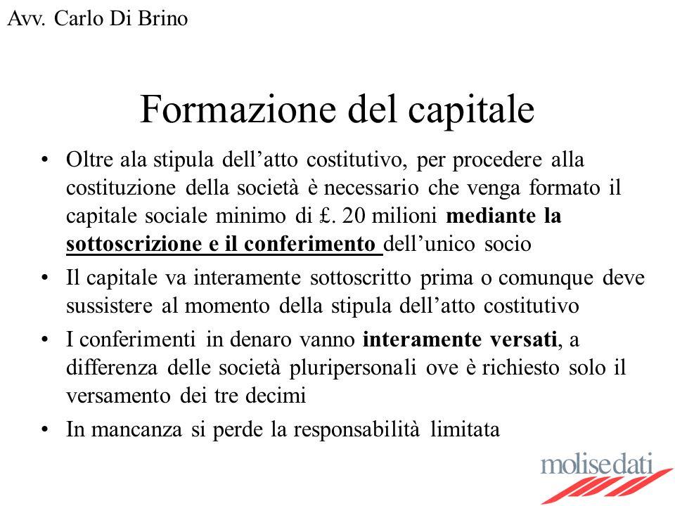 Avv. Carlo Di Brino Formazione del capitale Oltre ala stipula dellatto costitutivo, per procedere alla costituzione della società è necessario che ven