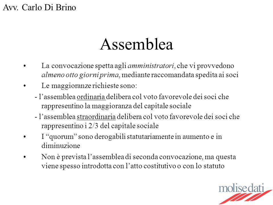 Avv. Carlo Di Brino Assemblea La convocazione spetta agli amministratori, che vi provvedono almeno otto giorni prima, mediante raccomandata spedita ai