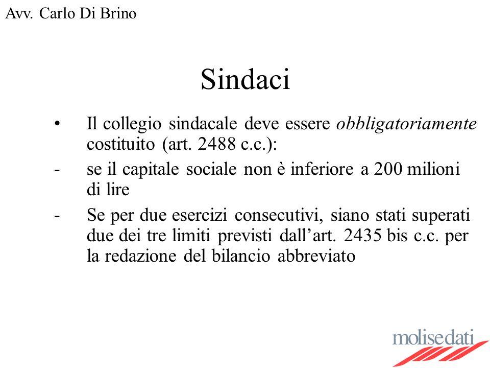 Avv. Carlo Di Brino Sindaci Il collegio sindacale deve essere obbligatoriamente costituito (art. 2488 c.c.): -se il capitale sociale non è inferiore a