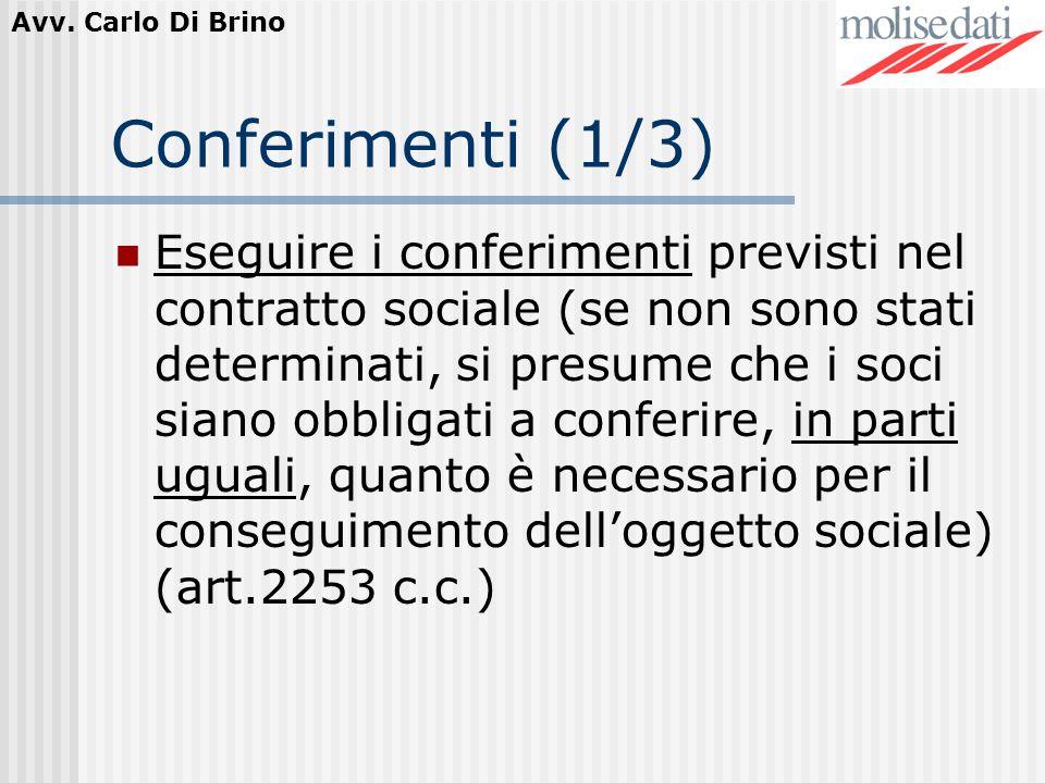 Avv. Carlo Di Brino Conferimenti (1/3) Eseguire i conferimenti previsti nel contratto sociale (se non sono stati determinati, si presume che i soci si
