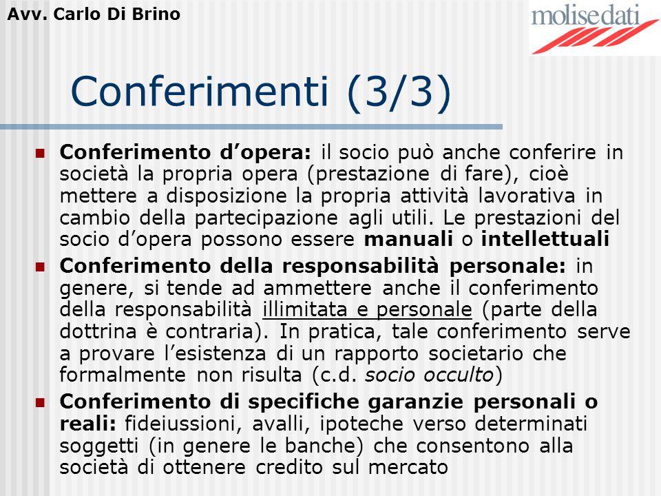 Avv. Carlo Di Brino Conferimenti (3/3) Conferimento dopera: il socio può anche conferire in società la propria opera (prestazione di fare), cioè mette
