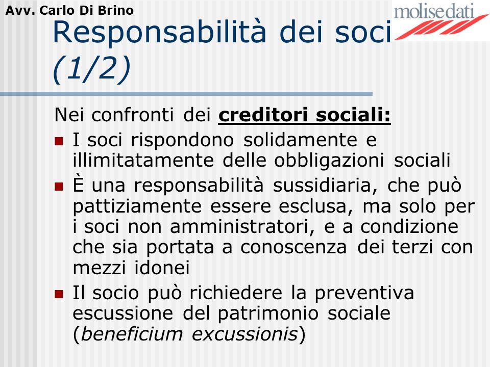 Avv. Carlo Di Brino Responsabilità dei soci (1/2) Nei confronti dei creditori sociali: I soci rispondono solidamente e illimitatamente delle obbligazi