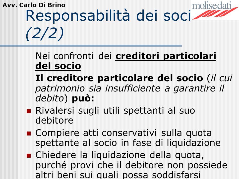 Avv. Carlo Di Brino Responsabilità dei soci (2/2) Nei confronti dei creditori particolari del socio Il creditore particolare del socio (il cui patrimo