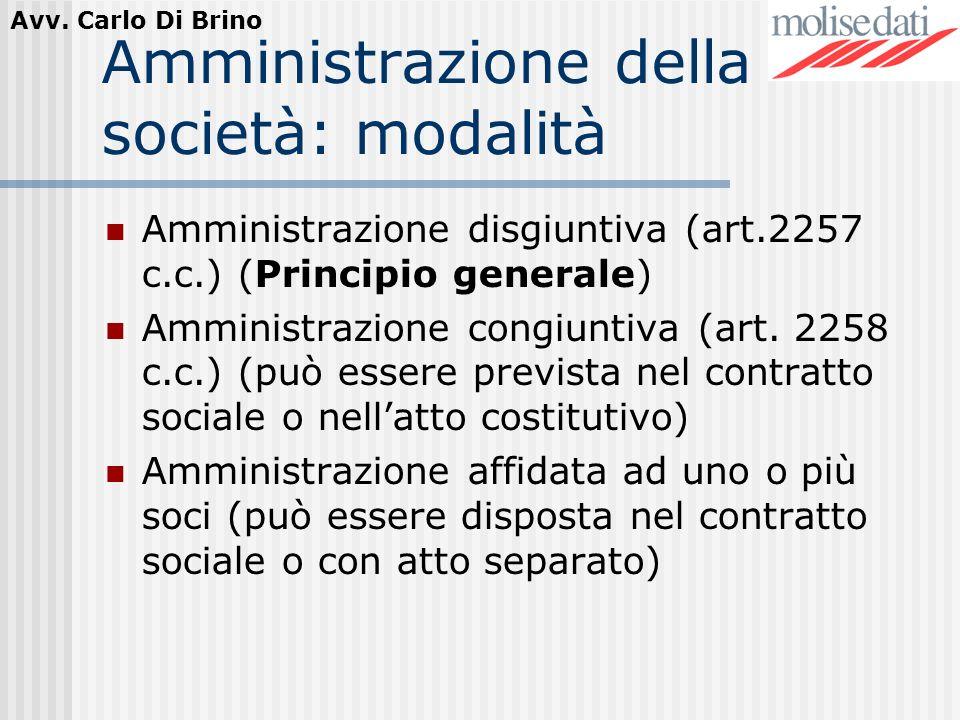 Avv. Carlo Di Brino Amministrazione della società: modalità Amministrazione disgiuntiva (art.2257 c.c.) (Principio generale) Amministrazione congiunti