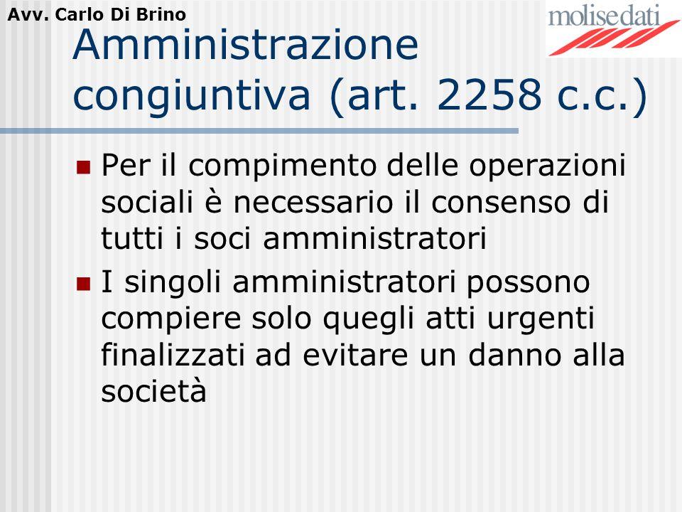 Avv. Carlo Di Brino Amministrazione congiuntiva (art. 2258 c.c.) Per il compimento delle operazioni sociali è necessario il consenso di tutti i soci a