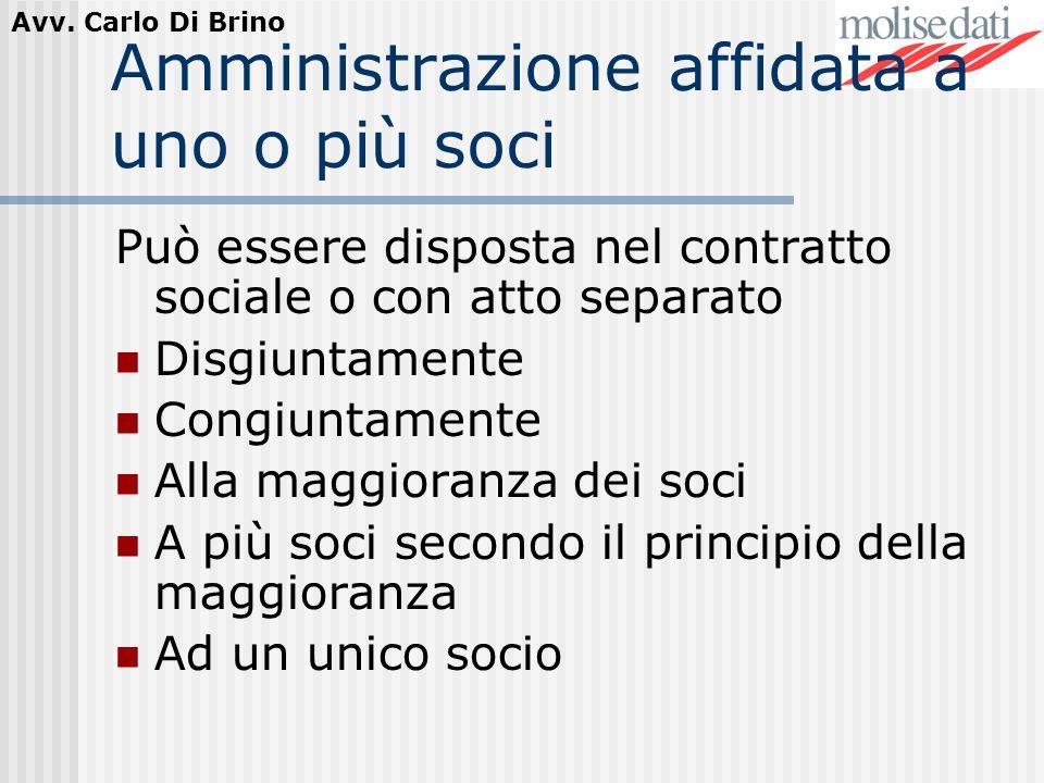 Avv. Carlo Di Brino Amministrazione affidata a uno o più soci Può essere disposta nel contratto sociale o con atto separato Disgiuntamente Congiuntame