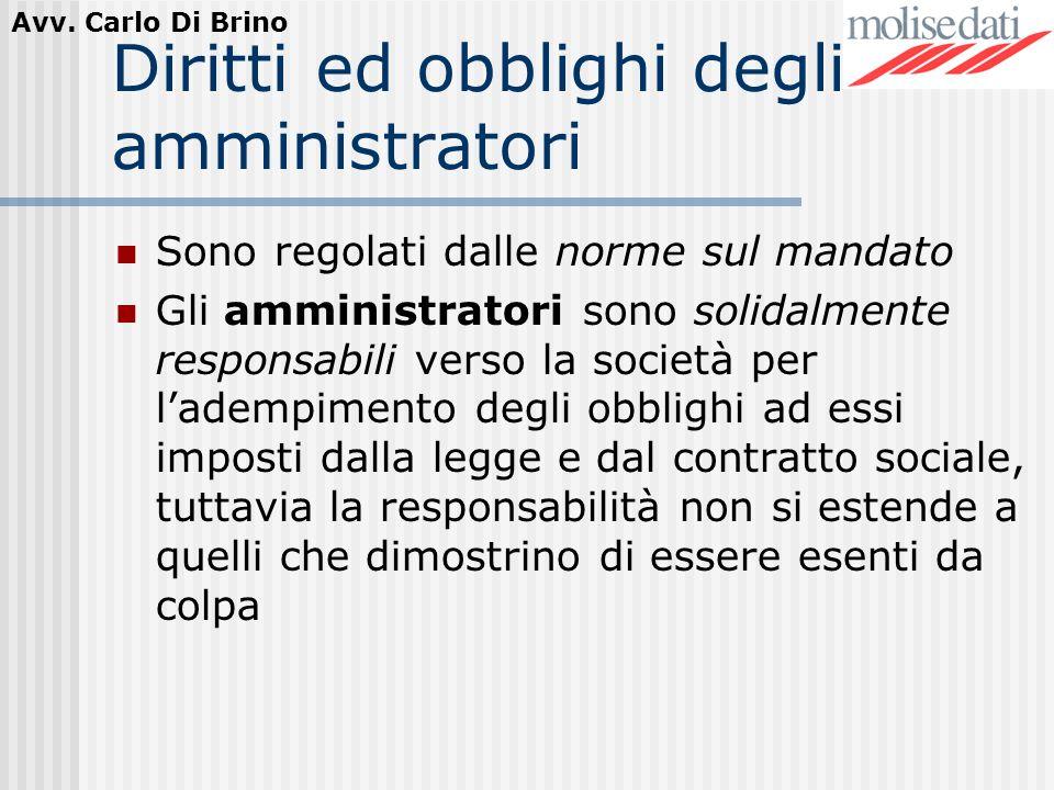 Avv. Carlo Di Brino Diritti ed obblighi degli amministratori Sono regolati dalle norme sul mandato Gli amministratori sono solidalmente responsabili v