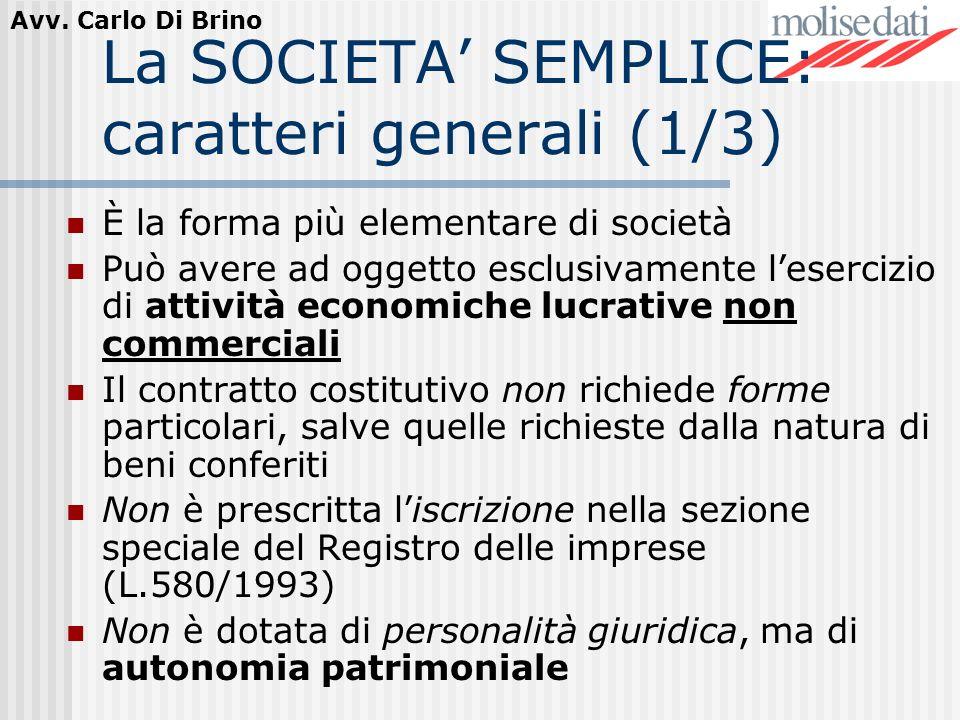 Avv. Carlo Di Brino La SOCIETA SEMPLICE: caratteri generali (1/3) È la forma più elementare di società Può avere ad oggetto esclusivamente lesercizio