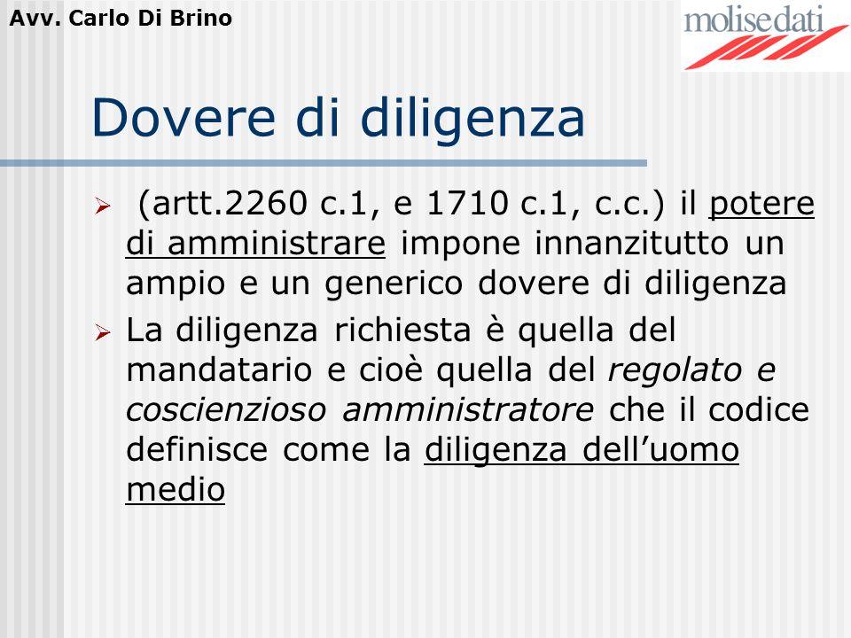 Avv. Carlo Di Brino Dovere di diligenza (artt.2260 c.1, e 1710 c.1, c.c.) il potere di amministrare impone innanzitutto un ampio e un generico dovere