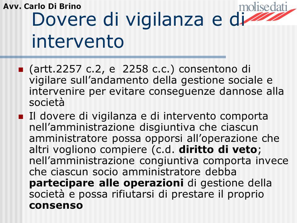 Avv. Carlo Di Brino Dovere di vigilanza e di intervento (artt.2257 c.2, e 2258 c.c.) consentono di vigilare sullandamento della gestione sociale e int