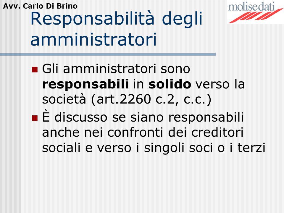 Avv. Carlo Di Brino Responsabilità degli amministratori Gli amministratori sono responsabili in solido verso la società (art.2260 c.2, c.c.) È discuss
