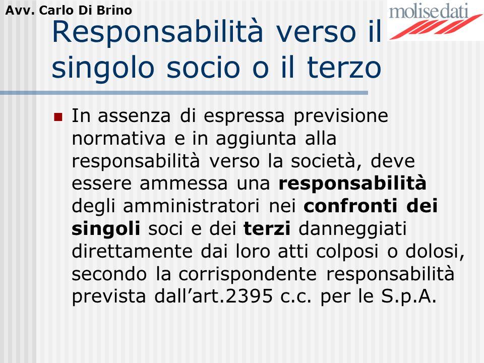Avv. Carlo Di Brino Responsabilità verso il singolo socio o il terzo In assenza di espressa previsione normativa e in aggiunta alla responsabilità ver