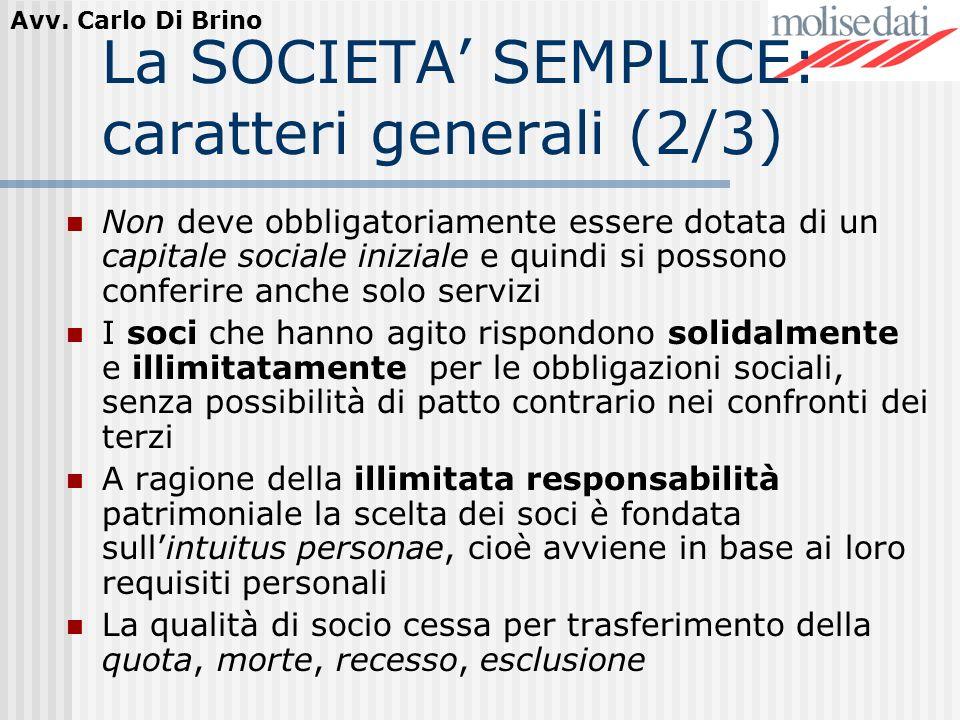 Avv. Carlo Di Brino La SOCIETA SEMPLICE: caratteri generali (2/3) Non deve obbligatoriamente essere dotata di un capitale sociale iniziale e quindi si