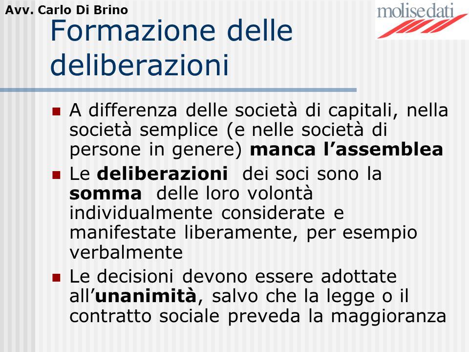Avv. Carlo Di Brino Formazione delle deliberazioni A differenza delle società di capitali, nella società semplice (e nelle società di persone in gener