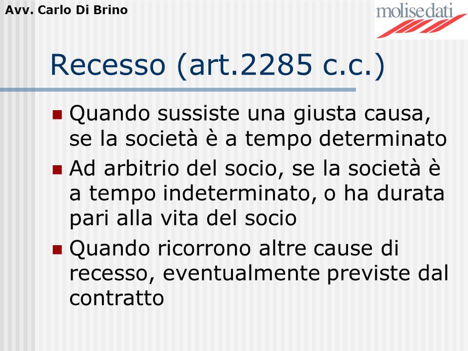 Avv. Carlo Di Brino Recesso (art.2285 c.c.) Quando sussiste una giusta causa, se la società è a tempo determinato Ad arbitrio del socio, se la società
