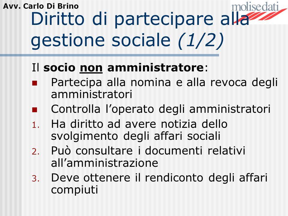 Avv. Carlo Di Brino Diritto di partecipare alla gestione sociale (1/2) Il socio non amministratore: Partecipa alla nomina e alla revoca degli amminist