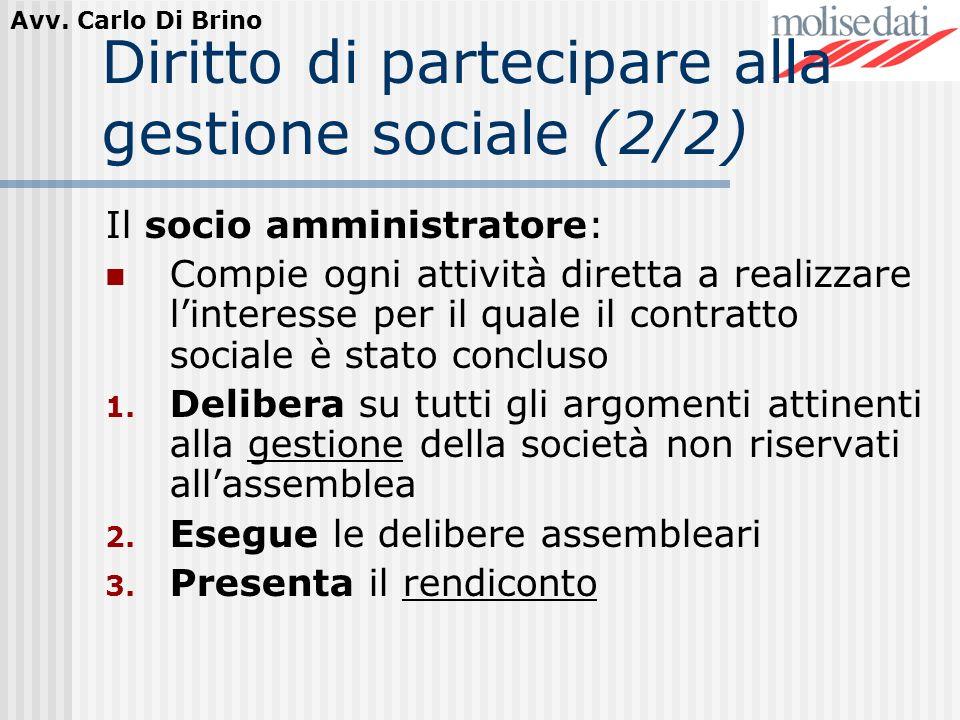 Avv. Carlo Di Brino Diritto di partecipare alla gestione sociale (2/2) Il socio amministratore: Compie ogni attività diretta a realizzare linteresse p