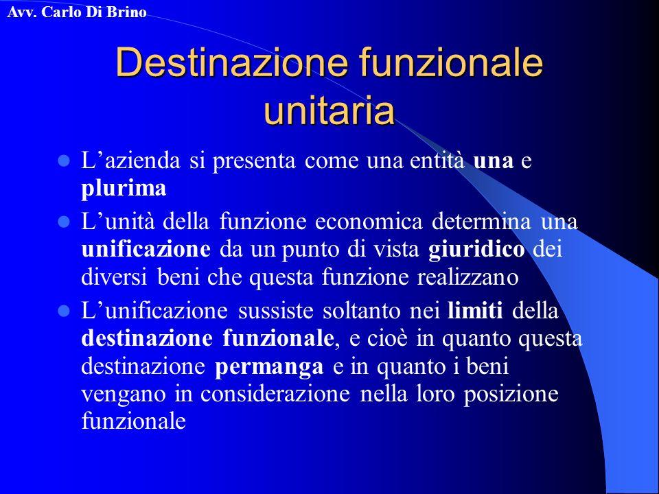 Avv. Carlo Di Brino Destinazione funzionale unitaria Lazienda si presenta come una entità una e plurima Lunità della funzione economica determina una